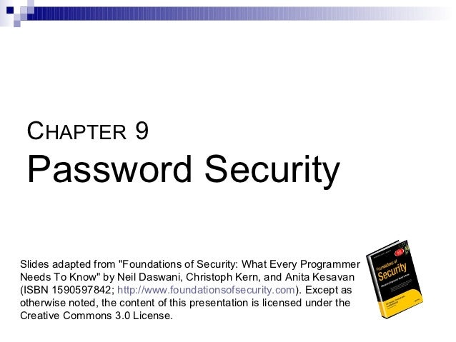"""CHAPTER 9 Password SecuritySlides adapted from """"Foundations of Security: What Every ProgrammerNeeds To Know"""" by Neil Daswa..."""