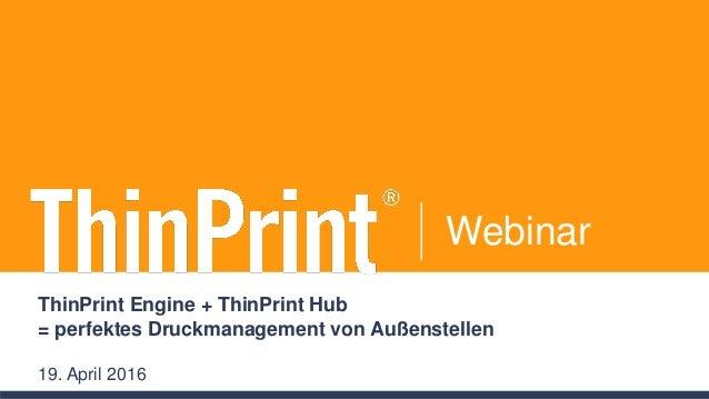 Webinar ThinPrint Engine + ThinPrint Hub = perfektes Druckmanagement von Außenstellen 19. April 2016