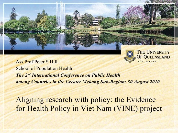 Aligning research with policy: the Evidence for Health Policy in Viet Nam (VINE) project <ul><li>Ass Prof Peter S Hill </l...