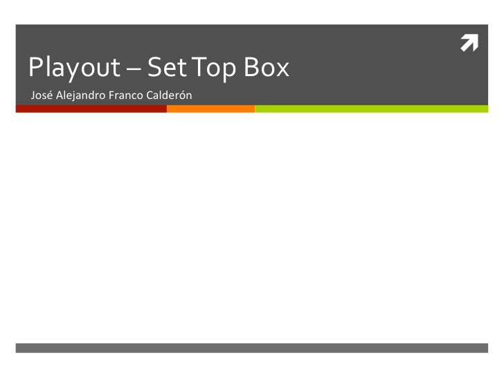 ì Playout – Set Top Box José Alejandro Franco Calderón
