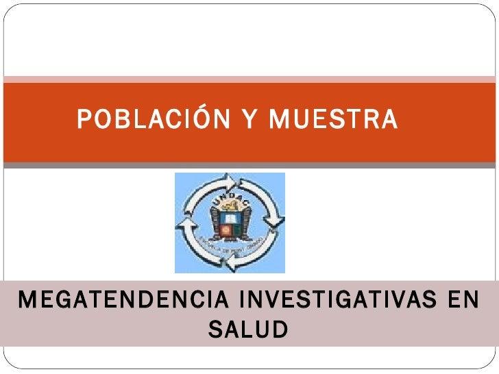 POBLACIÓN Y MUESTRA MEGATENDENCIA INVESTIGATIVAS EN SALUD