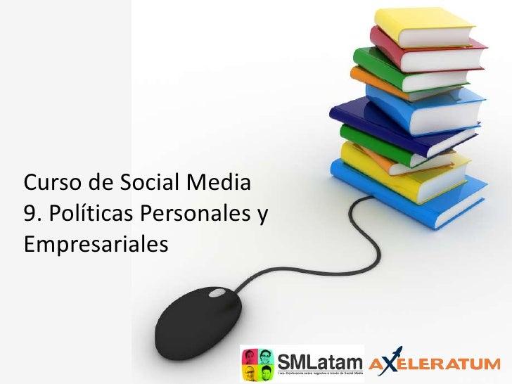 Curso de Social Media9. Políticas Personales y Empresariales<br />