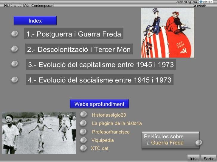 Historiassiglo20 1.- Postguerra i Guerra Freda 2.- Descolonització i Tercer Món 3.- Evolució del capitalisme entre 1945 i ...