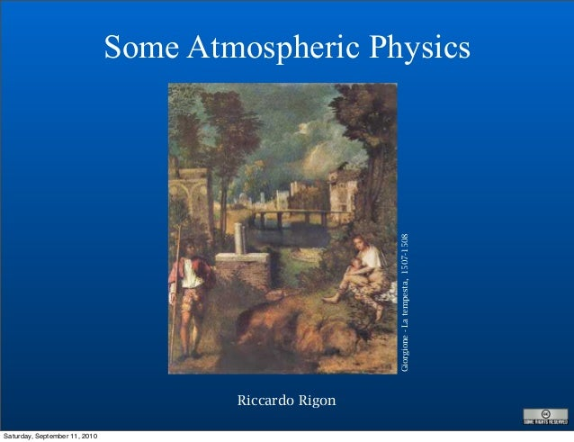 Riccardo Rigon Some Atmospheric Physics Giorgione-Latempesta,1507-1508 Saturday, September 11, 2010