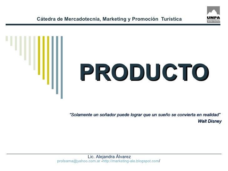 """PRODUCTO Cátedra de Mercadotecnia, Marketing y Promoción  Turística """" Solamente un soñador puede lograr que un sueño se co..."""