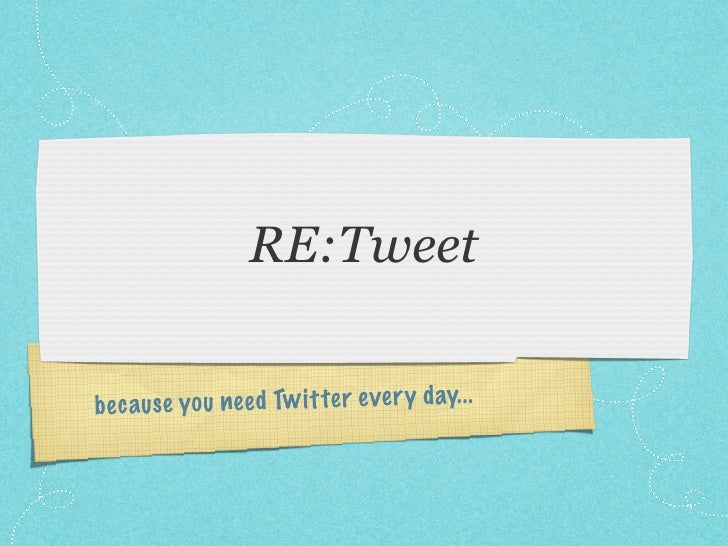 RE:Tweet  be caus e you nee d Tw it te r ever y day. ..