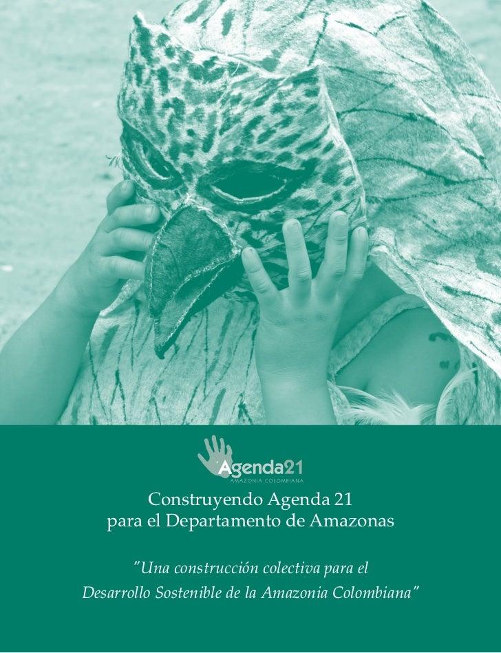 """Construyendo Agenda 21   para el Departamento de Amazonas       """"Una construcción colectiva para elDesarrollo Sostenible d..."""