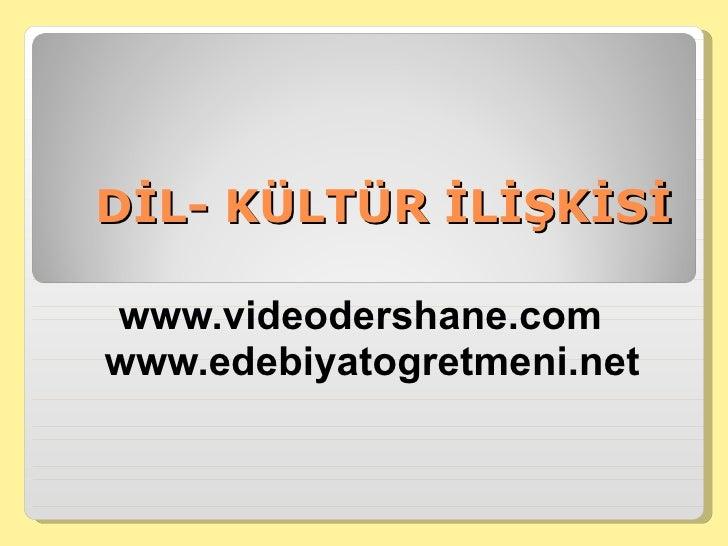 DİL- KÜLTÜR İLİŞKİSİ www.videodershane.com www.edebiyatogretmeni.net