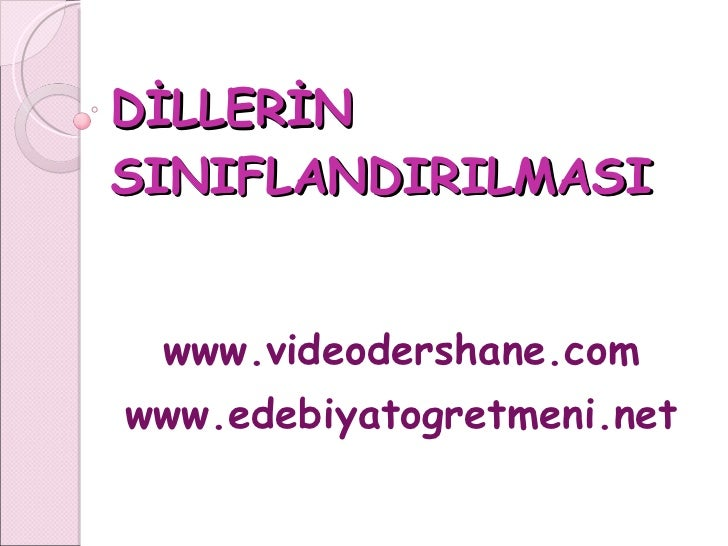 DİLLERİN SINIFLANDIRILMASI www.videodershane.com www.edebiyatogretmeni.net
