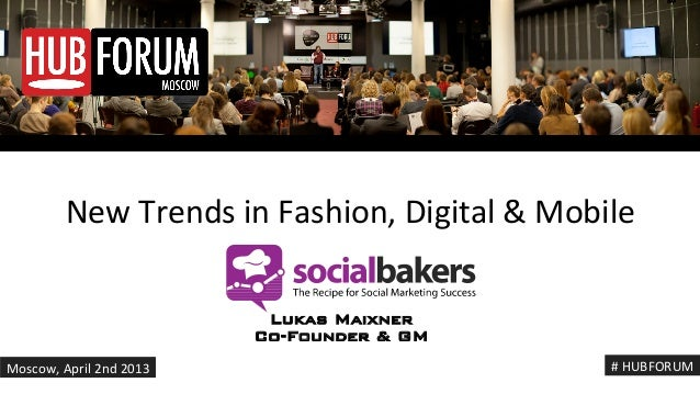 Socialbakers - Lukas Maixner - New Trends in Fashion, Digital & Mobile - HUBFORUM MOSCOW 2013