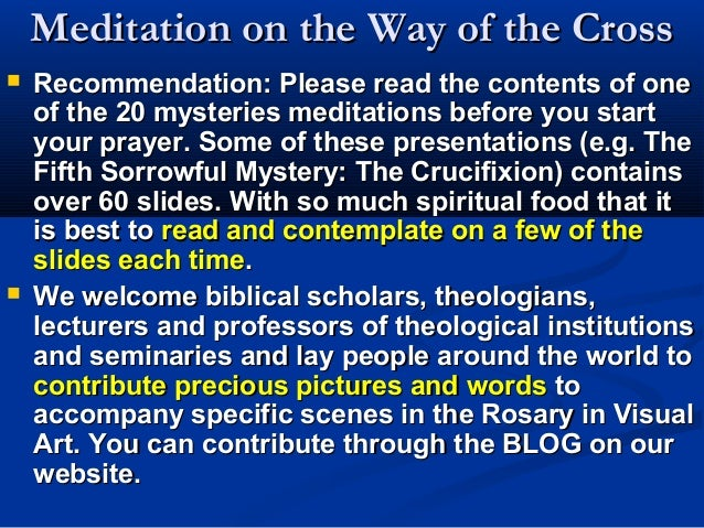 Meditation on the Way of the Cross   Recommendation: Please read the contents of one    of the 20 mysteries meditations b...