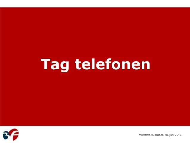 Medlems-succeser, 18. juni 2013Tag telefonen