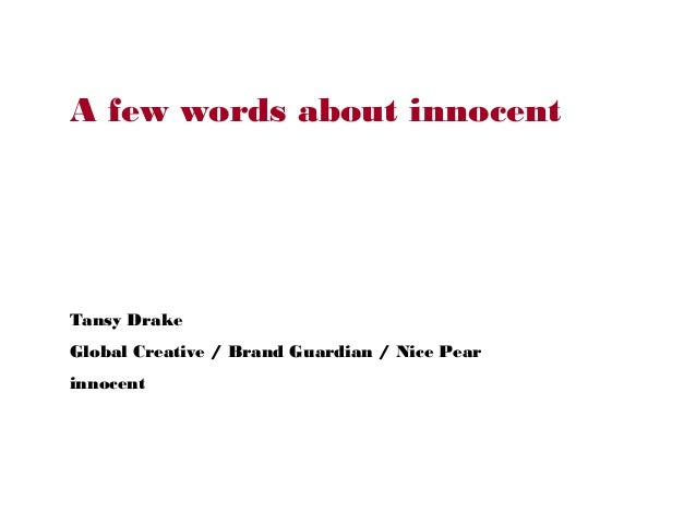 A few words about innocent Tansy Drake Global Creative / Brand Guardian / Nice Pear innocent