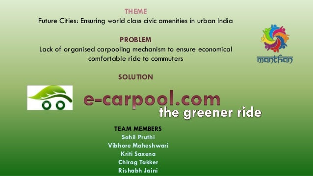 THEME Future Cities: Ensuring world class civic amenities in urban India PROBLEM Lack of organised carpooling mechanism to...