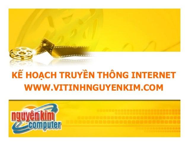 KẾ HOẠCH TRUYỀN THÔNG INTERNET WWW.VITINHNGUYENKIM.COM