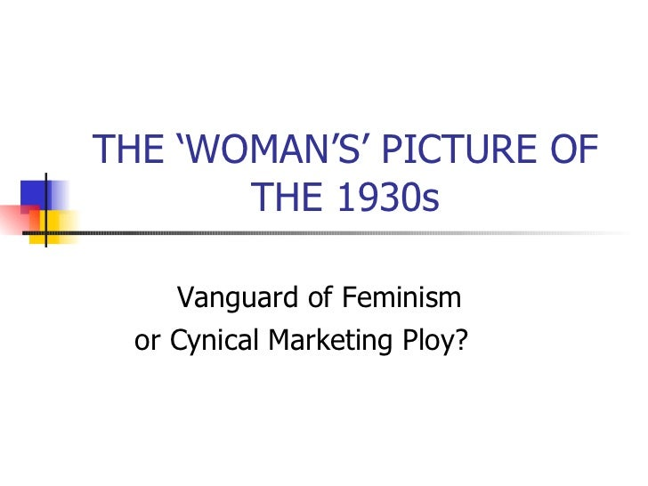 THE 'WOMAN'S' PICTURE OF THE 1930s Vanguard of Feminism  or Cynical Marketing Ploy?