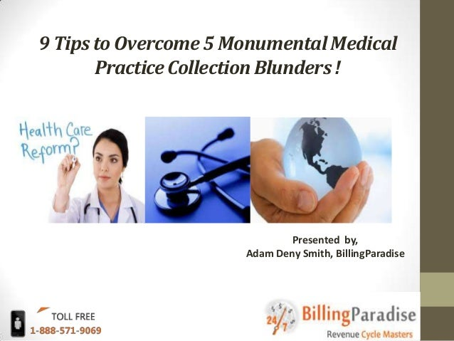 9 Tipsto Overcome5 MonumentalMedical PracticeCollectionBlunders! Presented by, Adam Deny Smith, BillingParadise