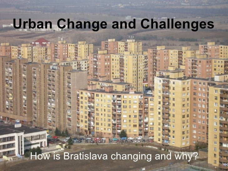 Urban Change and Challenges How is Bratislava changing and why?