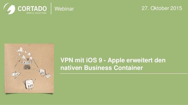 Webinar VPN mit iOS 9 - Apple erweitert den nativen Business Container 27. Oktober 2015 Image