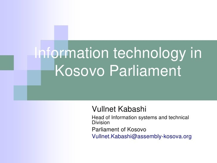 Information technology in   Kosovo Parliament        Vullnet Kabashi        Head of Information systems and technical     ...
