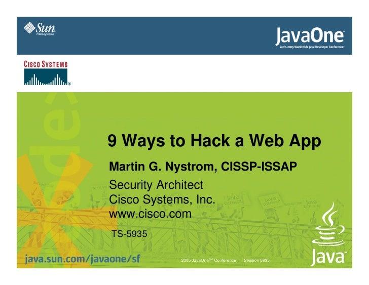 9 Ways to Hack a Web App Martin G. Nystrom, CISSP-ISSAP Security Architect Cisco Systems, Inc. www.cisco.com TS-5935      ...