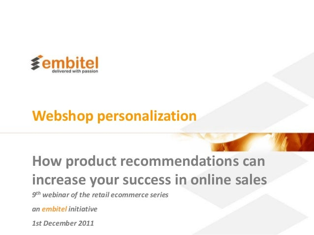 Webshop personalizationHow product recommendations canincrease your success in online sales9th webinar of the retail ecomm...