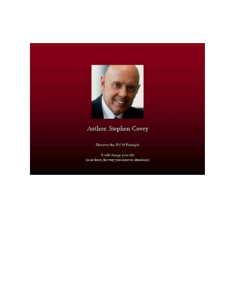 Author : Stephen Covey  Discover the 90/10 Principle  It will change your life (or at least, the way you react to situatio...