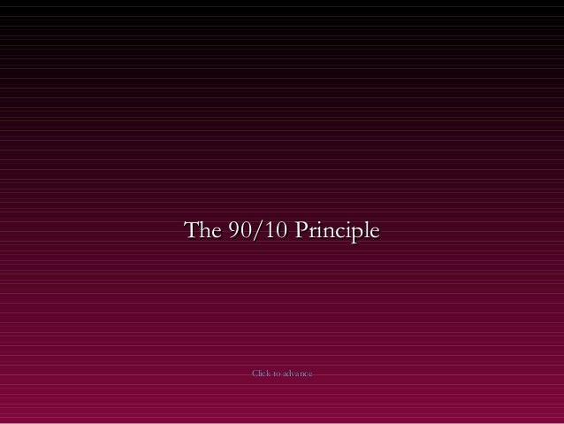 The 90/10 PrincipleThe 90/10 Principle Click to advanceClick to advance