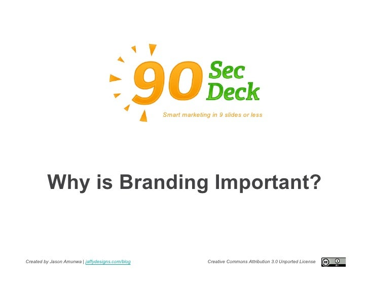 Smart marketing in 9 slides or less              Why is Branding Important?   Created by Jason Amunwa | jaffydesigns.com/b...