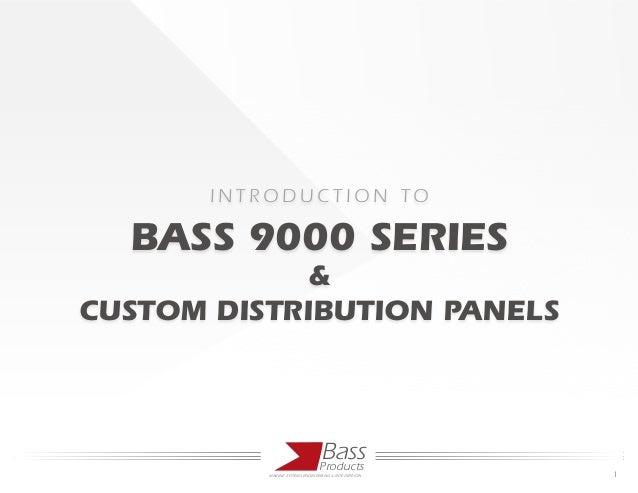 IN TROD UC TION TO  BASS 9000 SERIES             &CUSTOM DISTRIBUTION PANELS                                 Bass         ...