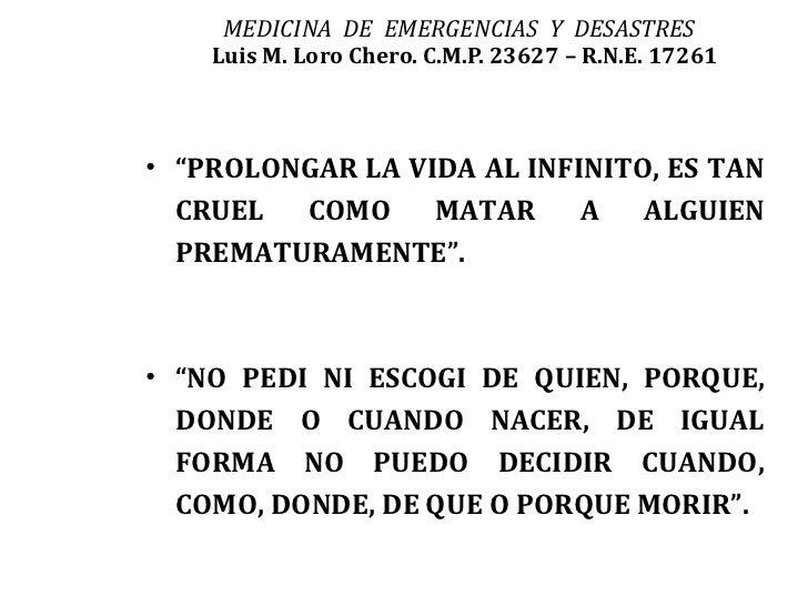 """MEDICINA DE EMERGENCIAS Y DESASTRES    Luis M. Loro Chero. C.M.P. 23627 – R.N.E. 17261• """"PROLONGAR LA VIDA AL INFINITO, ES..."""