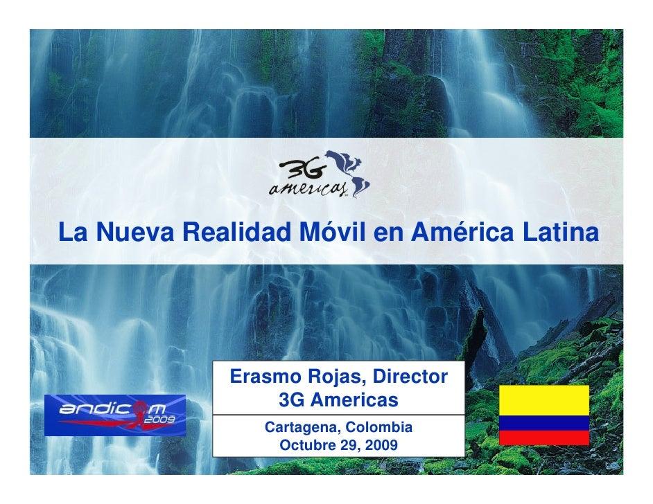 La Nueva Realidad Móvil en América Latina                 Erasmo Rojas, Director                 3G Americas              ...