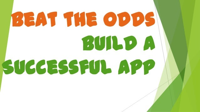 Mentor Presentation: How to Beat the Odds and Build a Successful App