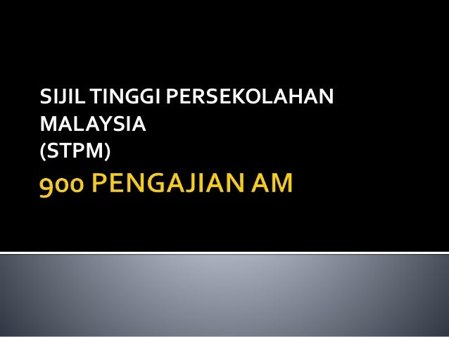 SIJILTINGGI PERSEKOLAHAN MALAYSIA (STPM)
