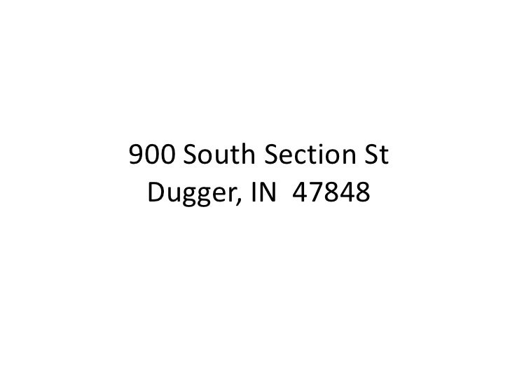900 South Section StDugger, IN  47848<br />