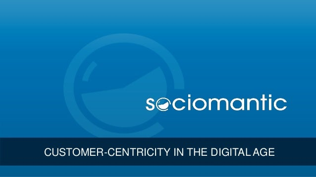 CUSTOMER-CENTRICITY IN THE DIGITAL AGE