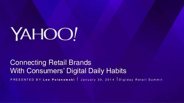 Connecting Retail Brands With Consumers' Digital Daily Habits PRESENTED BY Leo Polanowski ⎪ January 30, 2014 ⎪Digiday Reta...