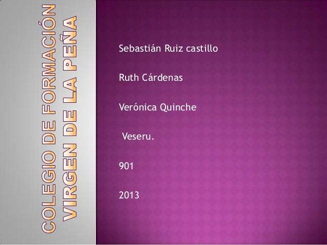 Sebastián Ruiz castilloRuth CárdenasVerónica QuincheVeseru.9012013