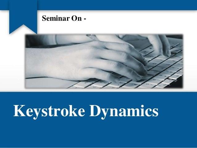 Seminar On -  Keystroke Dynamics