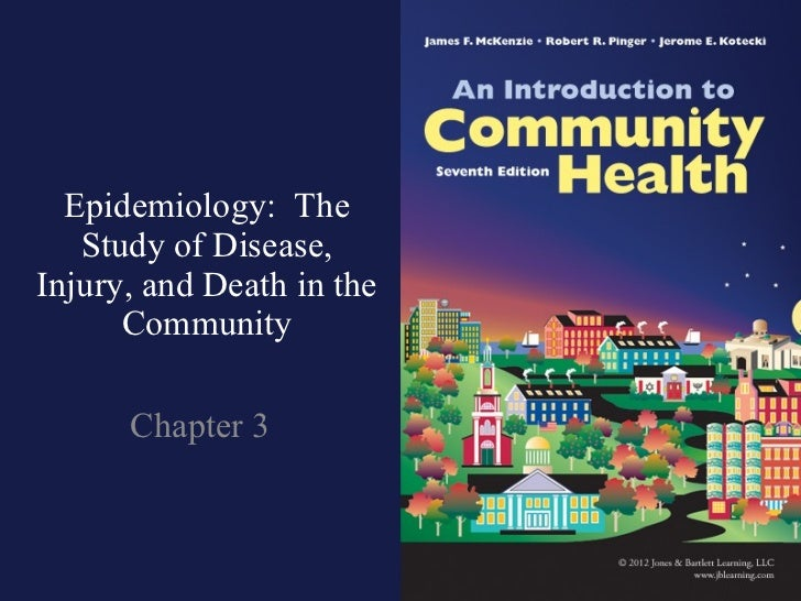 Epidemiology:  The Study of Disease, Injury, and Death in the Community Chapter 3