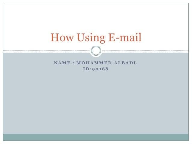 How Using E-mail NAME : MOHAMMED ALBADI. ID:90168