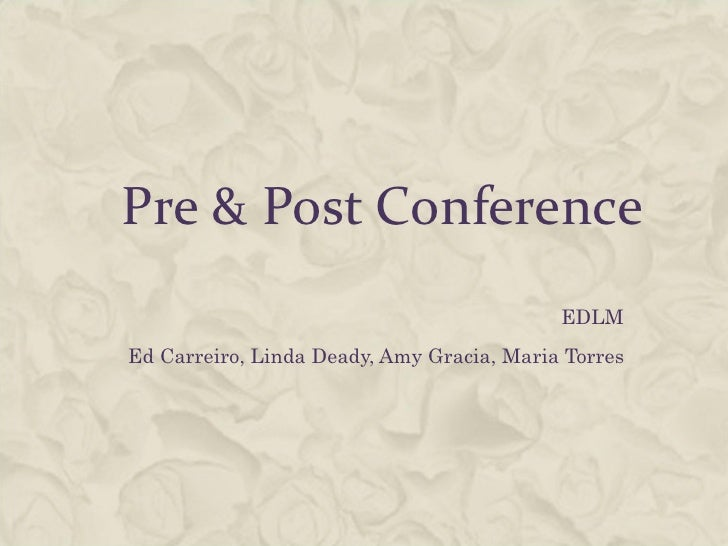 Pre & Post Conference EDLM  Ed Carreiro, Linda Deady, Amy Gracia, Maria Torres