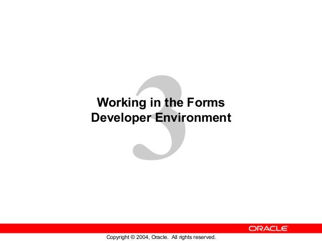 3 Working in the FormsDeveloper Environment  Copyright © 2004, Oracle. All rights reserved.