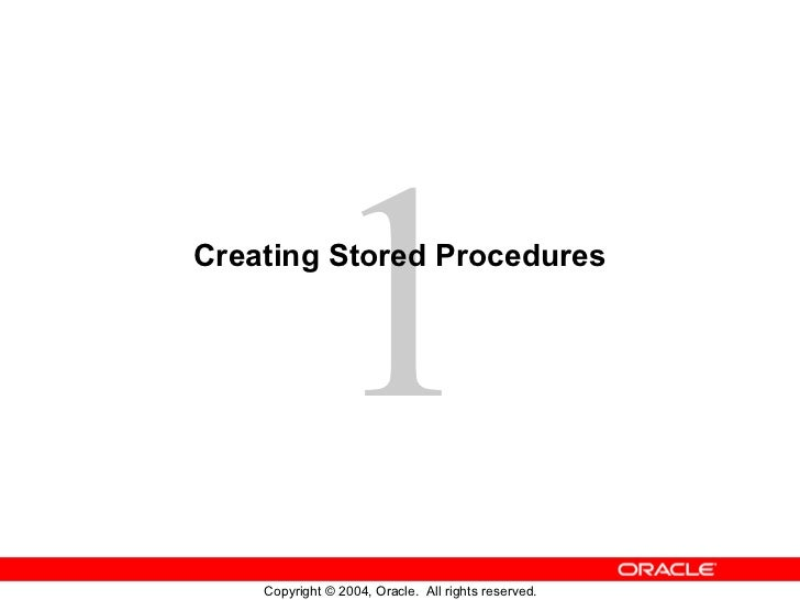 1Creating Stored Procedures    Copyright © 2004, Oracle. All rights reserved.