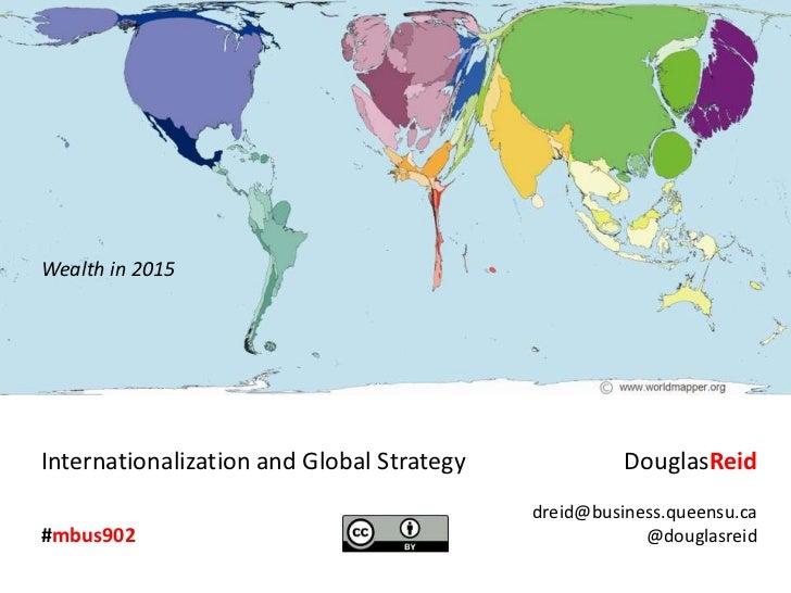 Wealth in 2015<br />DouglasReid<br />dreid@business.queensu.ca<br />@douglasreid<br />Internationalization and Global Stra...