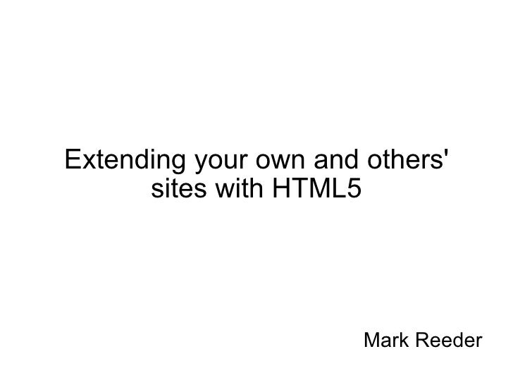 Extending your own and others' sites with HTML5 Mark Reeder