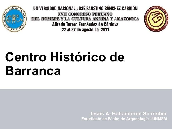 Patrimonio Arquitectónico en Riesgo Centro Histórico de Barranca Jesus A. Bahamonde Schreiber Estudiante de IV año de Arqu...