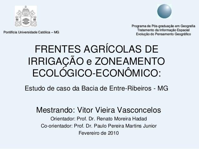 FRENTES AGRÍCOLAS DE IRRIGAÇÃO e ZONEAMENTO ECOLÓGICO-ECONÔMICO: Estudo de caso da Bacia de Entre-Ribeiros - MG Mestrando:...