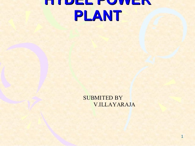 HYDEL POWER   PLANT    SUBMITED BY       V.ILLAYARAJA                      1