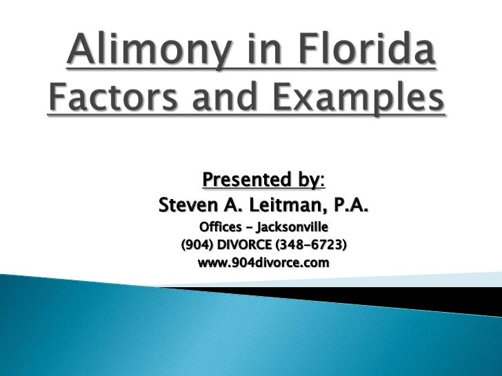 Alimony in FloridaFactors and Examples <br />Presented by:   <br />Steven A. Leitman, P.A. <br />Offices - Jacksonville <b...